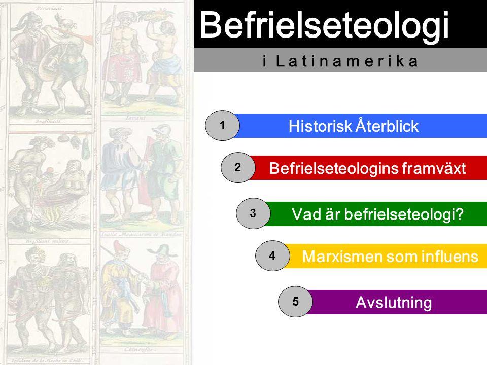 Befrielseteologi Historisk Återblick Befrielseteologins framväxt Vad är befrielseteologi? Marxismen som influens 1 2 3 4 Avslutning 5 i L a t i n a m