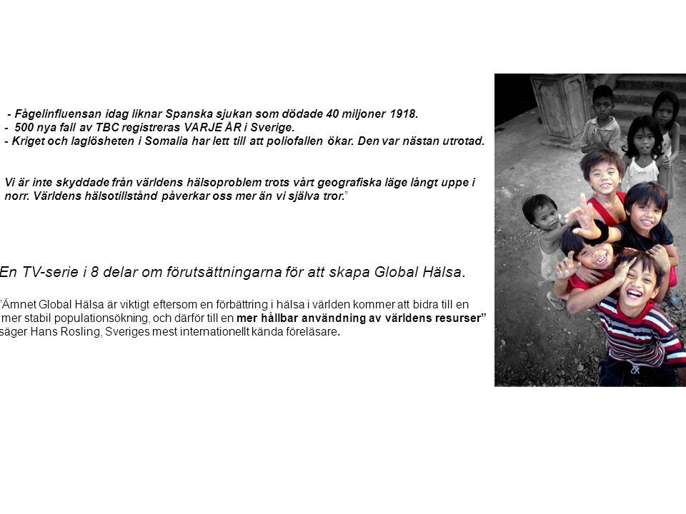 - Fågelinfluensan idag liknar Spanska sjukan som dödade 40 miljoner 1918. - 500 nya fall av TBC registreras VARJE ÅR i Sverige. - Kriget och laglöshet