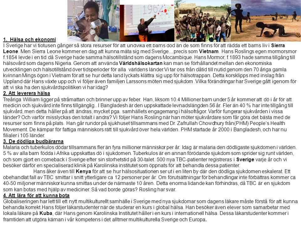 1. Hälsa och ekonomi I Sverige har vi tiotusen gånger så stora resurser för att undvika ett barns död än de som finns för att rädda ett barns liv i Si