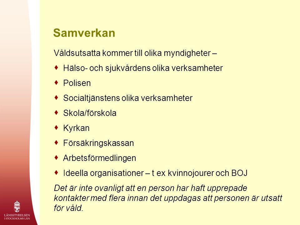 Samverkan Våldsutsatta kommer till olika myndigheter –  Hälso- och sjukvårdens olika verksamheter  Polisen  Socialtjänstens olika verksamheter  Sk