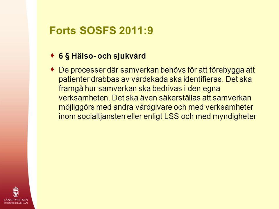 Forts SOSFS 2011:9  6 § Hälso- och sjukvård  De processer där samverkan behövs för att förebygga att patienter drabbas av vårdskada ska identifieras