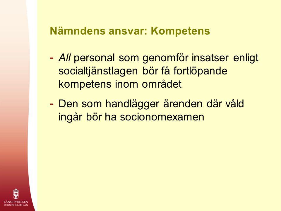Nämndens ansvar: Kompetens - All personal som genomför insatser enligt socialtjänstlagen bör få fortlöpande kompetens inom området - Den som handlägge