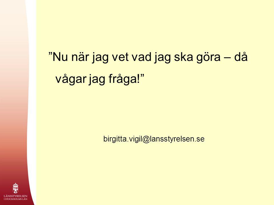 """""""Nu när jag vet vad jag ska göra – då vågar jag fråga!"""" birgitta.vigil@lansstyrelsen.se"""