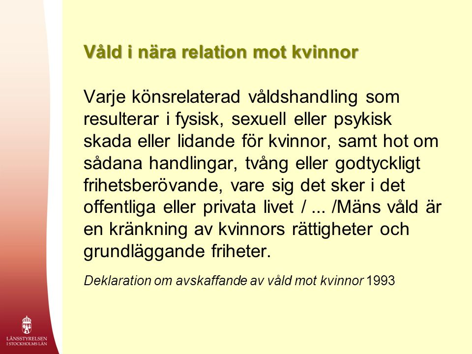 Våld i nära relation mot kvinnor Varje könsrelaterad våldshandling som resulterar i fysisk, sexuell eller psykisk skada eller lidande för kvinnor, sam