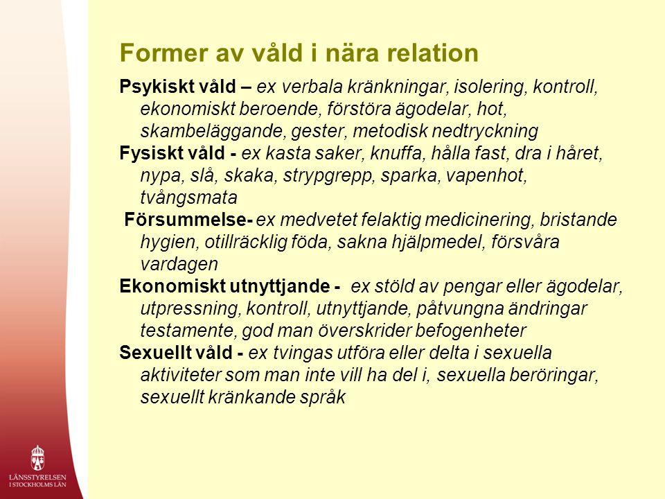 Former av våld i nära relation Psykiskt våld – ex verbala kränkningar, isolering, kontroll, ekonomiskt beroende, förstöra ägodelar, hot, skambeläggand