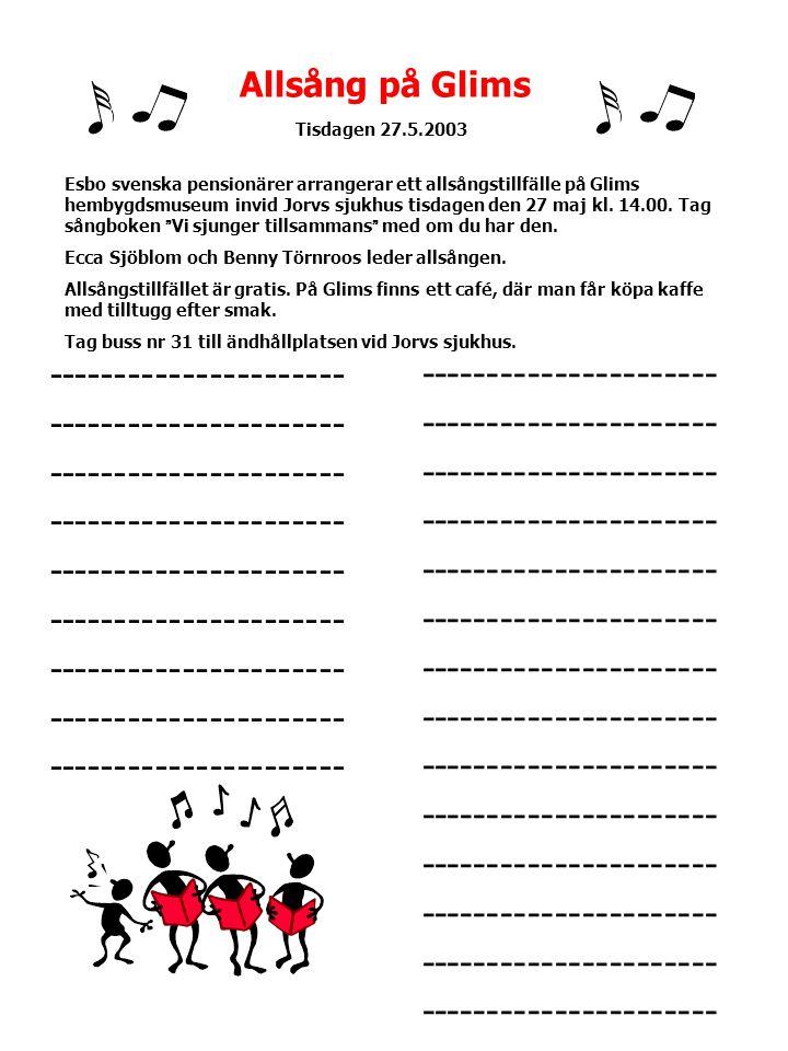 Allsång på Glims Tisdagen 27.5.2003 Esbo svenska pensionärer arrangerar ett allsångstillfälle på Glims hembygdsmuseum invid Jorvs sjukhus tisdagen den 27 maj kl.
