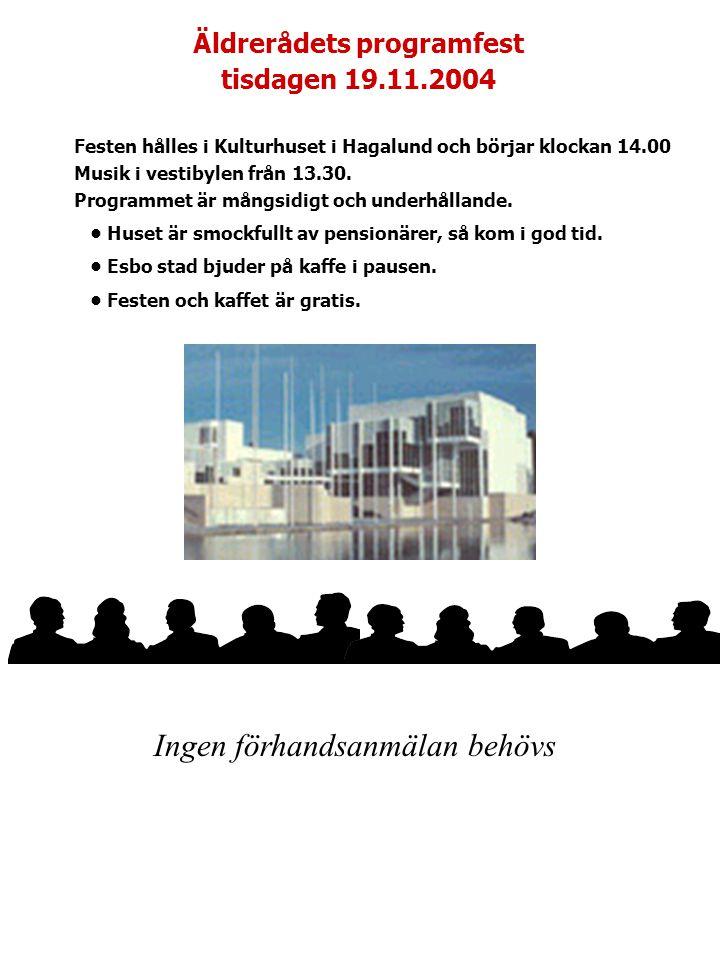 Äldrerådets programfest tisdagen 19.11.2004 Festen hålles i Kulturhuset i Hagalund och börjar klockan 14.00 Musik i vestibylen från 13.30.