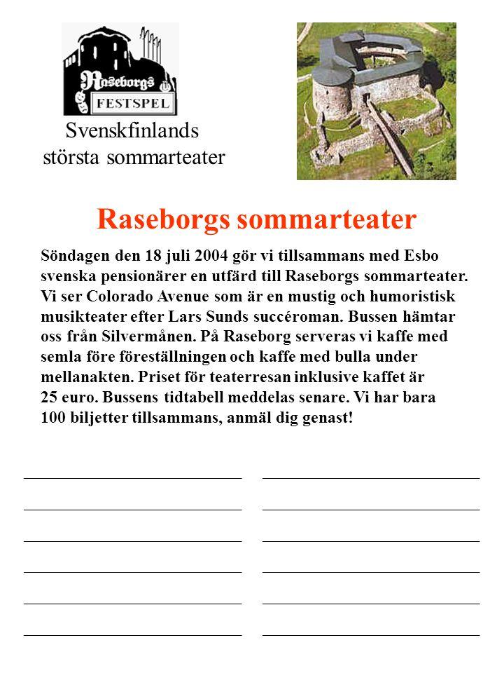 Svenskfinlands största sommarteater Raseborgs sommarteater Söndagen den 18 juli 2004 gör vi tillsammans med Esbo svenska pensionärer en utfärd till Raseborgs sommarteater.