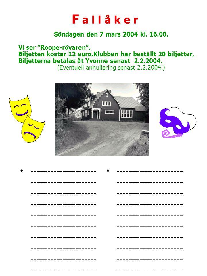 F a l l å k e r Söndagen den 7 mars 2004 kl.16.00.