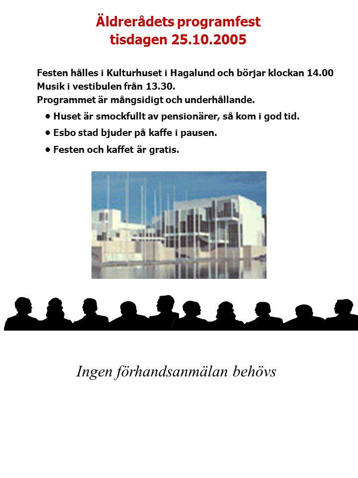 Äldrerådets programfest tisdagen 25.10.2005 Festen hålles i Kulturhuset i Hagalund och börjar klockan 14.00 Musik i vestibulen från 13.30.