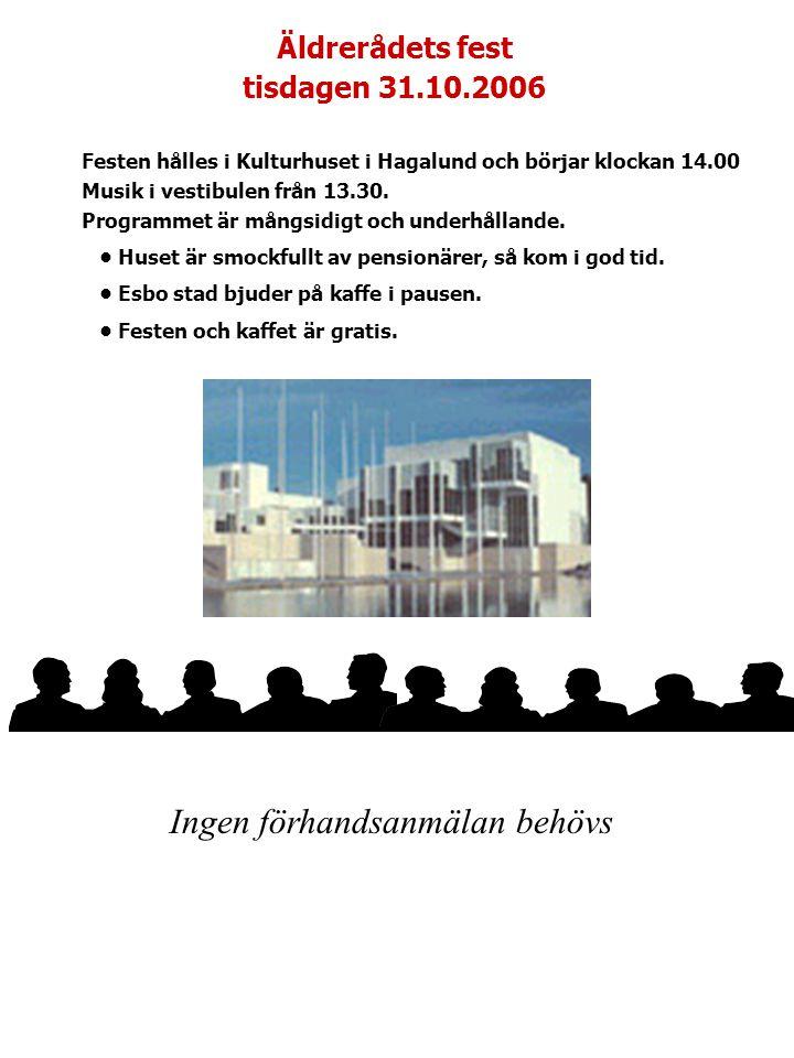 Äldrerådets fest tisdagen 31.10.2006 Festen hålles i Kulturhuset i Hagalund och börjar klockan 14.00 Musik i vestibulen från 13.30.