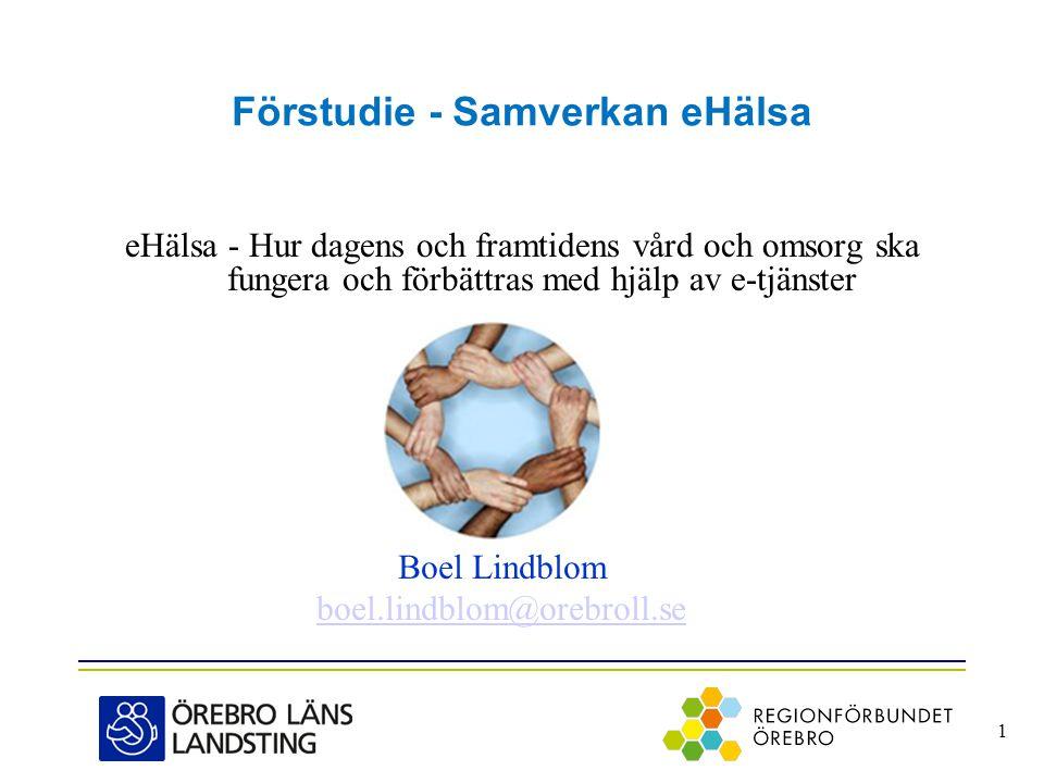 Förstudie - Samverkan eHälsa eHälsa - Hur dagens och framtidens vård och omsorg ska fungera och förbättras med hjälp av e-tjänster 1 Boel Lindblom boe