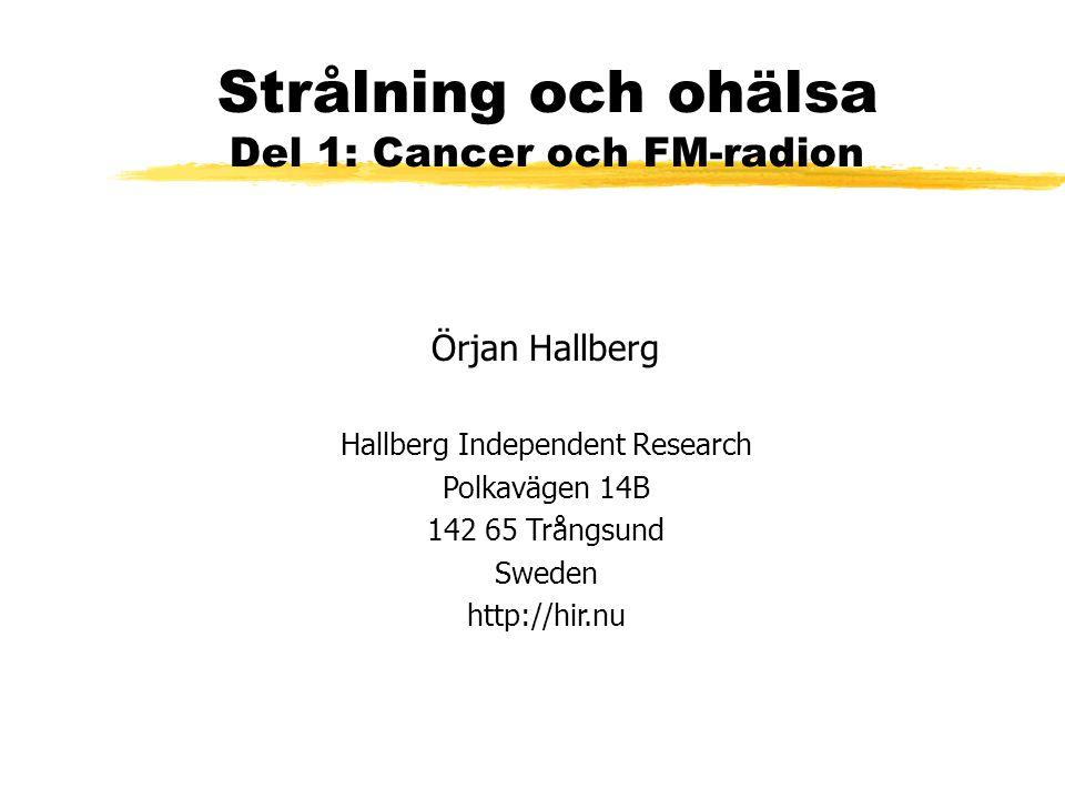 Strålning och ohälsa Del 1: Cancer och FM-radion Örjan Hallberg Hallberg Independent Research Polkavägen 14B 142 65 Trångsund Sweden http://hir.nu
