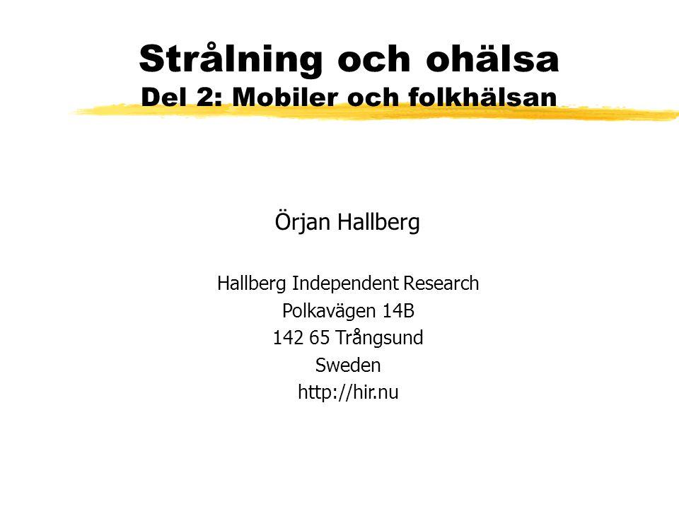 Strålning och ohälsa Del 2: Mobiler och folkhälsan Örjan Hallberg Hallberg Independent Research Polkavägen 14B 142 65 Trångsund Sweden http://hir.nu