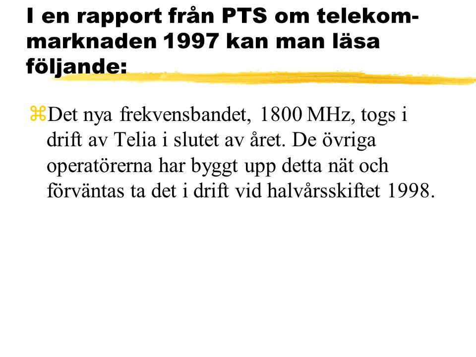 I en rapport från PTS om telekom- marknaden 1997 kan man läsa följande: zDet nya frekvensbandet, 1800 MHz, togs i drift av Telia i slutet av året.
