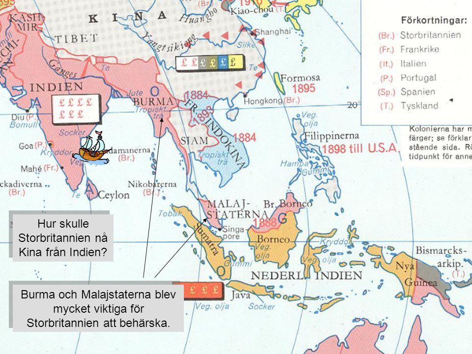 Hur skulle Storbritannien nå Kina från Indien? Burma och Malajstaterna blev mycket viktiga för Storbritannien att behärska.