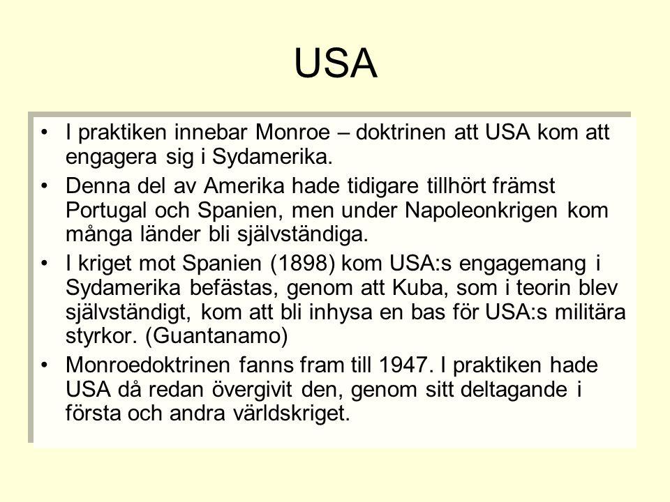USA •I praktiken innebar Monroe – doktrinen att USA kom att engagera sig i Sydamerika. •Denna del av Amerika hade tidigare tillhört främst Portugal oc