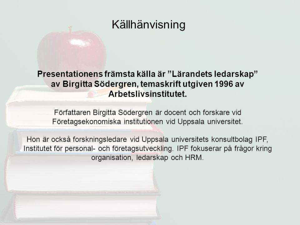 """Presentationens främsta källa är """"Lärandets ledarskap"""" av Birgitta Södergren, temaskrift utgiven 1996 av Arbetslivsinstitutet. Författaren Birgitta Sö"""