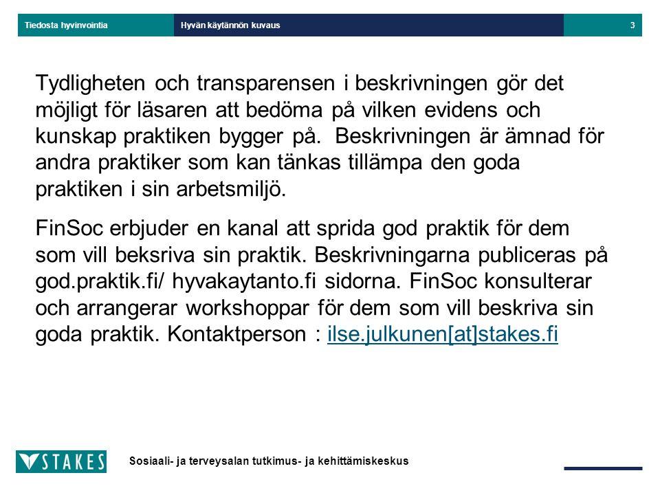 Sosiaali- ja terveysalan tutkimus- ja kehittämiskeskus Tiedosta hyvinvointia Hyvän käytännön kuvaus3 Tydligheten och transparensen i beskrivningen gör