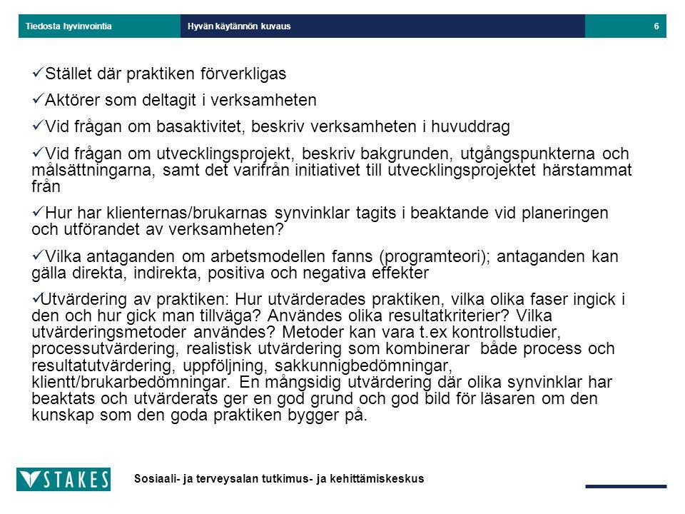 Sosiaali- ja terveysalan tutkimus- ja kehittämiskeskus Tiedosta hyvinvointia Hyvän käytännön kuvaus7 2.