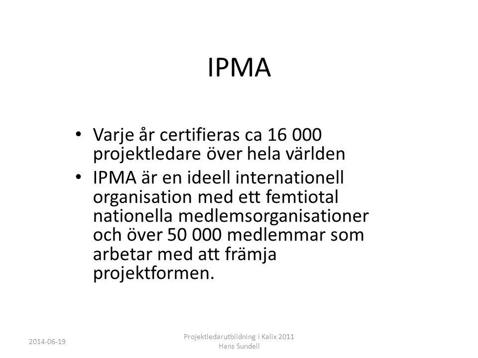 IPMA • Varje år certifieras ca 16 000 projektledare över hela världen • IPMA är en ideell internationell organisation med ett femtiotal nationella medlemsorganisationer och över 50 000 medlemmar som arbetar med att främja projektformen.