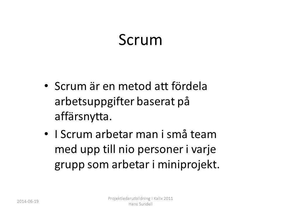 Scrum • Scrum är en metod att fördela arbetsuppgifter baserat på affärsnytta.
