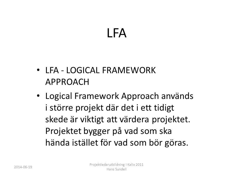 LFA • LFA - LOGICAL FRAMEWORK APPROACH • Logical Framework Approach används i större projekt där det i ett tidigt skede är viktigt att värdera projektet.