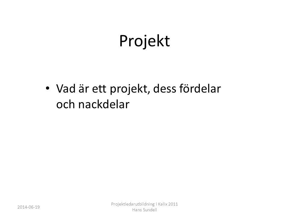 Projekt • Vad är ett projekt, dess fördelar och nackdelar 2014-06-19 Projektledarutbildning i Kalix 2011 Hans Sundell