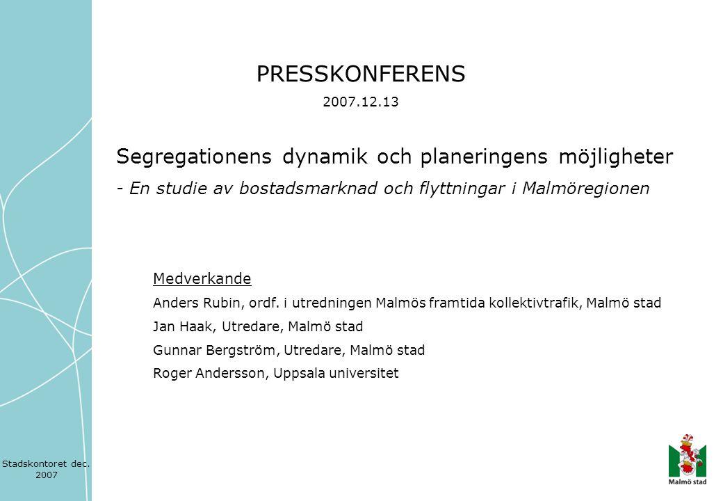 PRESSKONFERENS 2007.12.13 Segregationens dynamik och planeringens möjligheter - En studie av bostadsmarknad och flyttningar i Malmöregionen Medverkand