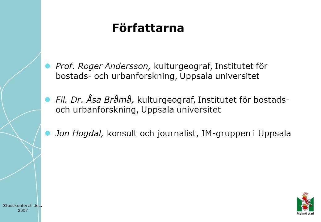  Prof. Roger Andersson, kulturgeograf, Institutet för bostads- och urbanforskning, Uppsala universitet  Fil. Dr. Åsa Bråmå, kulturgeograf, Institute