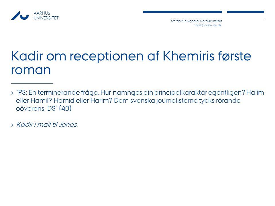 Stefan Kjerkgaard, Nordisk Institut norsk@hum..au.dk,, AARHUS UNIVERSITET Kadir om receptionen af Khemiris første roman › PS: En terminerande fråga.