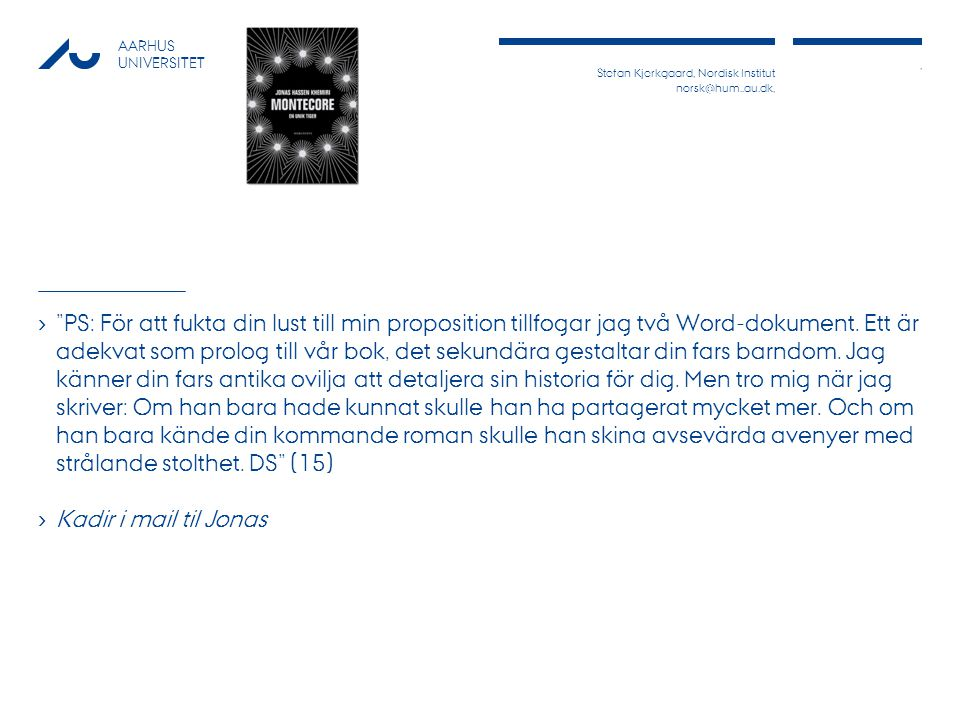 Stefan Kjerkgaard, Nordisk Institut norsk@hum..au.dk,, AARHUS UNIVERSITET › Din far betraktade mig med frågande ögon.