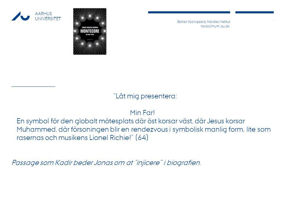 Stefan Kjerkgaard, Nordisk Institut norsk@hum..au.dk,, AARHUS UNIVERSITET Låt mig presentera: Min Far.