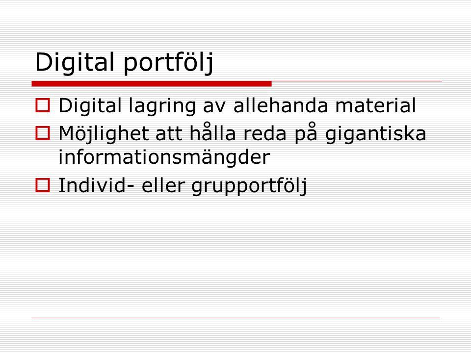 Digital portfölj  Digital lagring av allehanda material  Möjlighet att hålla reda på gigantiska informationsmängder  Individ- eller grupportfölj