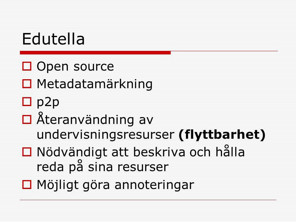 Edutella  Open source  Metadatamärkning  p2p  Återanvändning av undervisningsresurser (flyttbarhet)  Nödvändigt att beskriva och hålla reda på sina resurser  Möjligt göra annoteringar