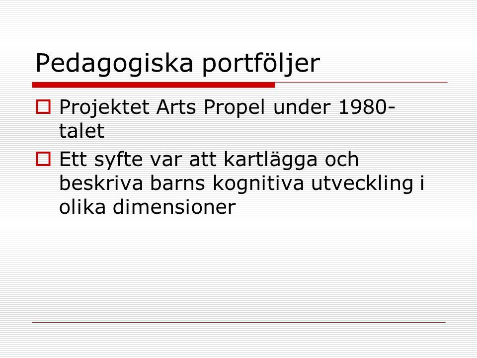 Pedagogiska portföljer  Projektet Arts Propel under 1980- talet  Ett syfte var att kartlägga och beskriva barns kognitiva utveckling i olika dimensioner