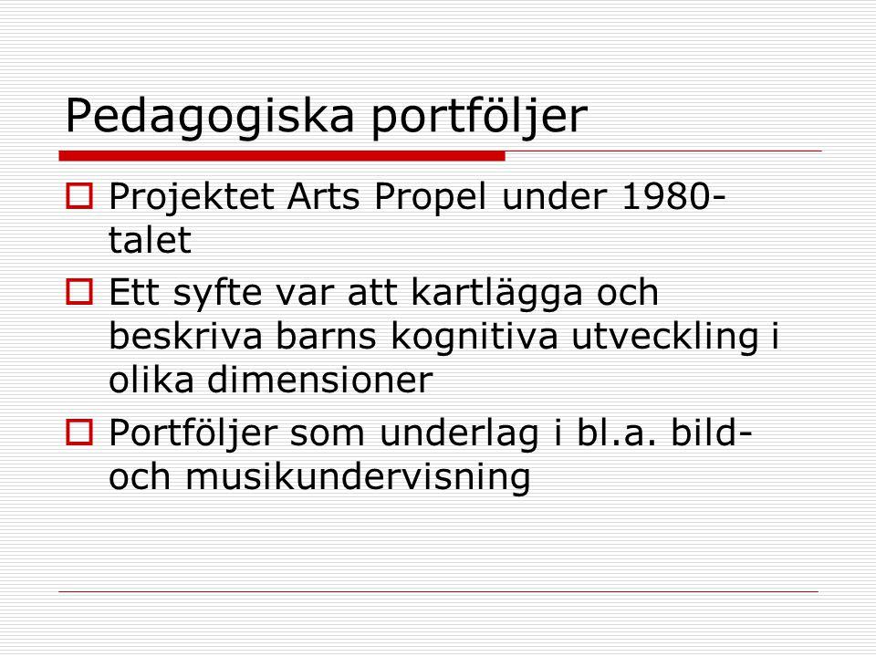 Pedagogiska portföljer  Projektet Arts Propel under 1980- talet  Ett syfte var att kartlägga och beskriva barns kognitiva utveckling i olika dimensioner  Portföljer som underlag i bl.a.