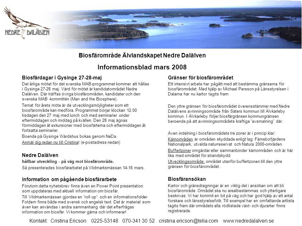 Projekt med biosfärinriktning Parallellt med fortsatta samråd och ansökningsarbetet initieras och bedrivs projekt med biosfärinriktning.