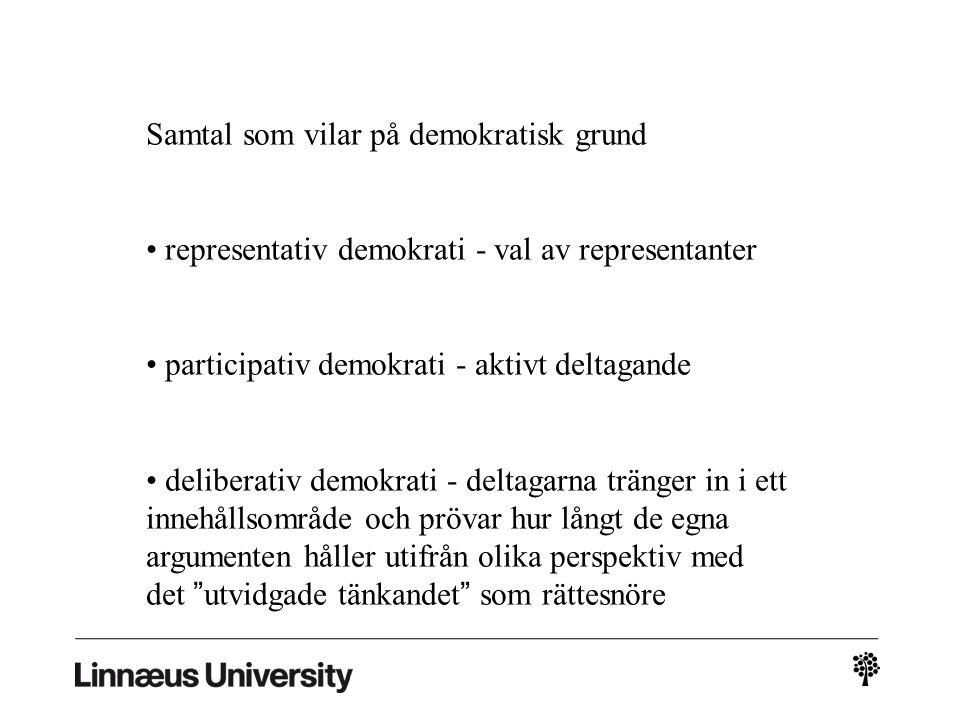 Samtal som vilar på demokratisk grund • representativ demokrati - val av representanter • participativ demokrati - aktivt deltagande • deliberativ dem