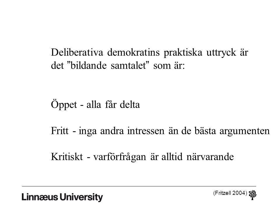 """Deliberativa demokratins praktiska uttryck är det """"bildande samtalet"""" som är: Öppet - alla får delta Fritt - inga andra intressen än de bästa argument"""