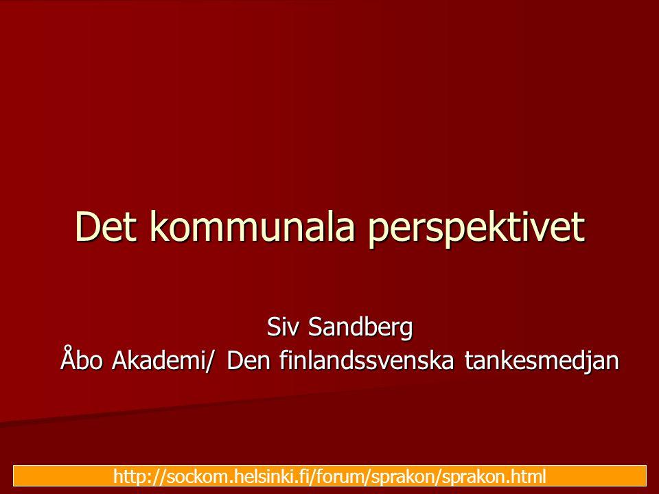 Det kommunala perspektivet Siv Sandberg Åbo Akademi/ Den finlandssvenska tankesmedjan http://sockom.helsinki.fi/forum/sprakon/sprakon.html