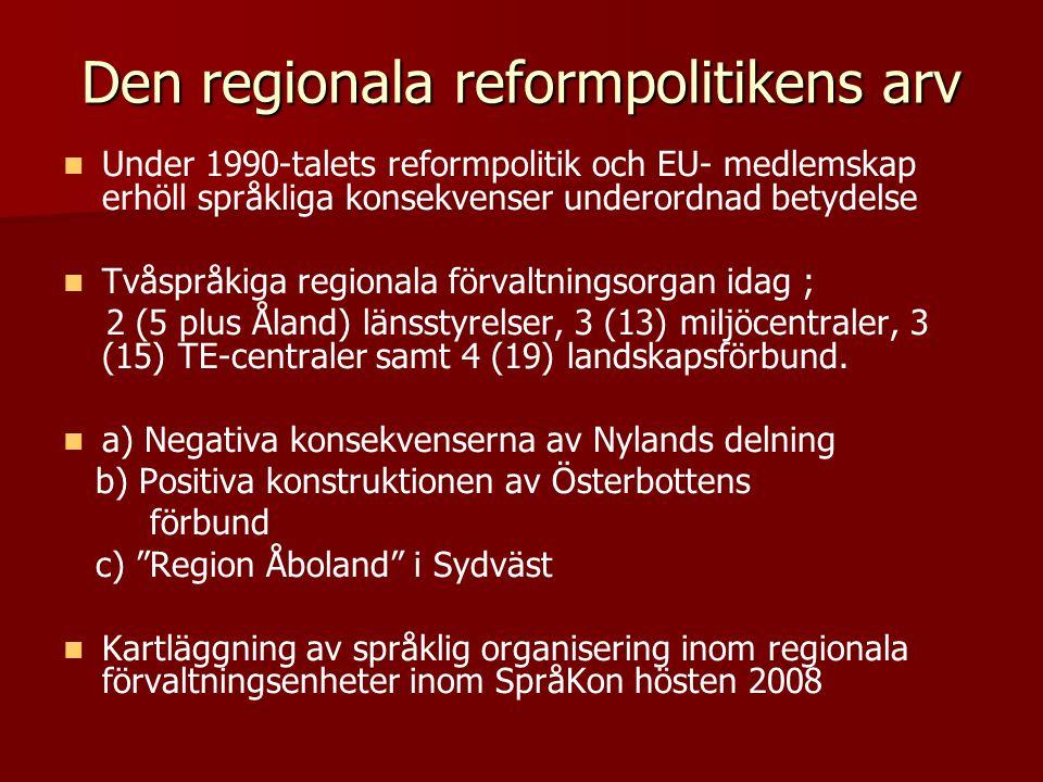 Den regionala reformpolitikens arv   Under 1990-talets reformpolitik och EU- medlemskap erhöll språkliga konsekvenser underordnad betydelse   Tvås