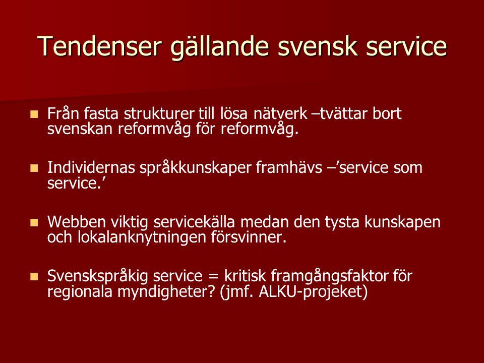 Tendenser gällande svensk service   Från fasta strukturer till lösa nätverk –tvättar bort svenskan reformvåg för reformvåg.   Individernas språkku