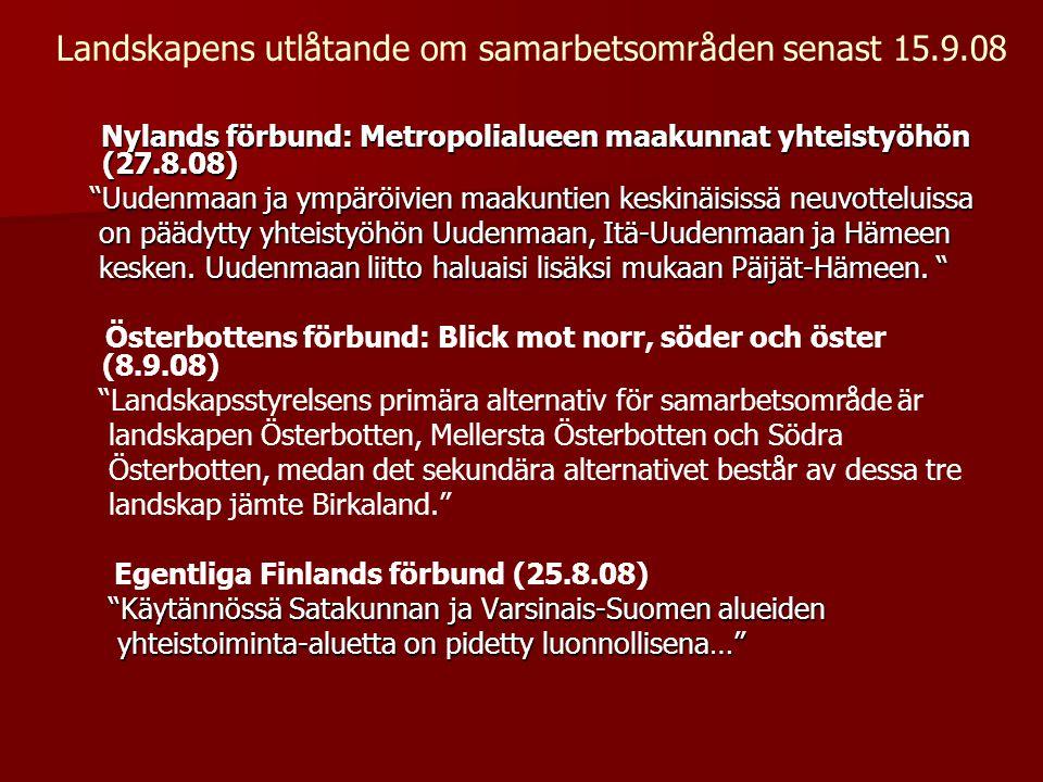 Landskapens utlåtande om samarbetsområden senast 15.9.08 Nylands förbund: Metropolialueen maakunnat yhteistyöhön (27.8.08) Nylands förbund: Metropolia