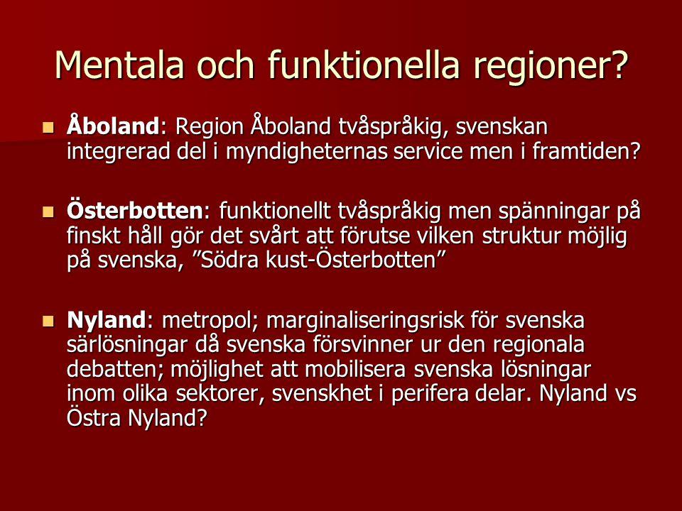 Mentala och funktionella regioner?  Åboland: Region Åboland tvåspråkig, svenskan integrerad del i myndigheternas service men i framtiden?  Österbott