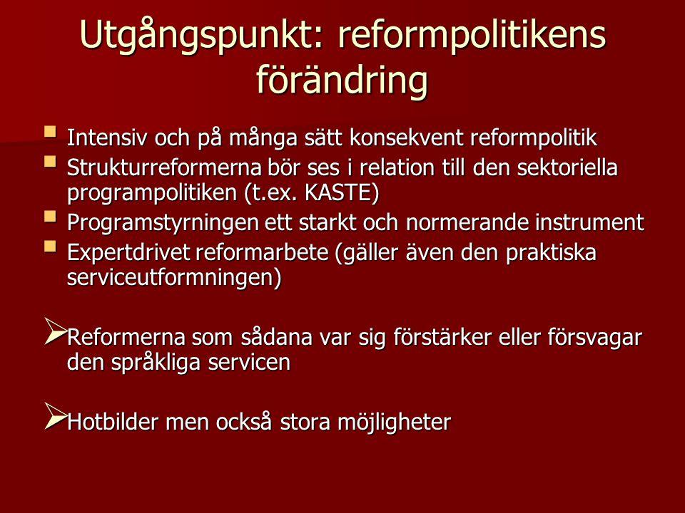 Utgångspunkt: reformpolitikens förändring  Intensiv och på många sätt konsekvent reformpolitik  Strukturreformerna bör ses i relation till den sekto