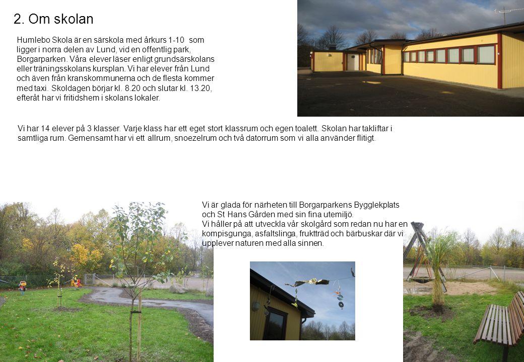 2. Om skolan Humlebo Skola är en särskola med årkurs 1-10 som ligger i norra delen av Lund, vid en offentlig park, Borgarparken. Våra elever läser enl