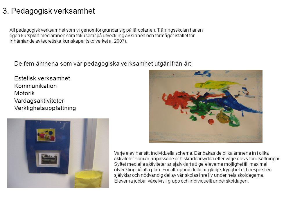 3.Pedagogisk verksamhet Varje elev har sitt individuella schema.