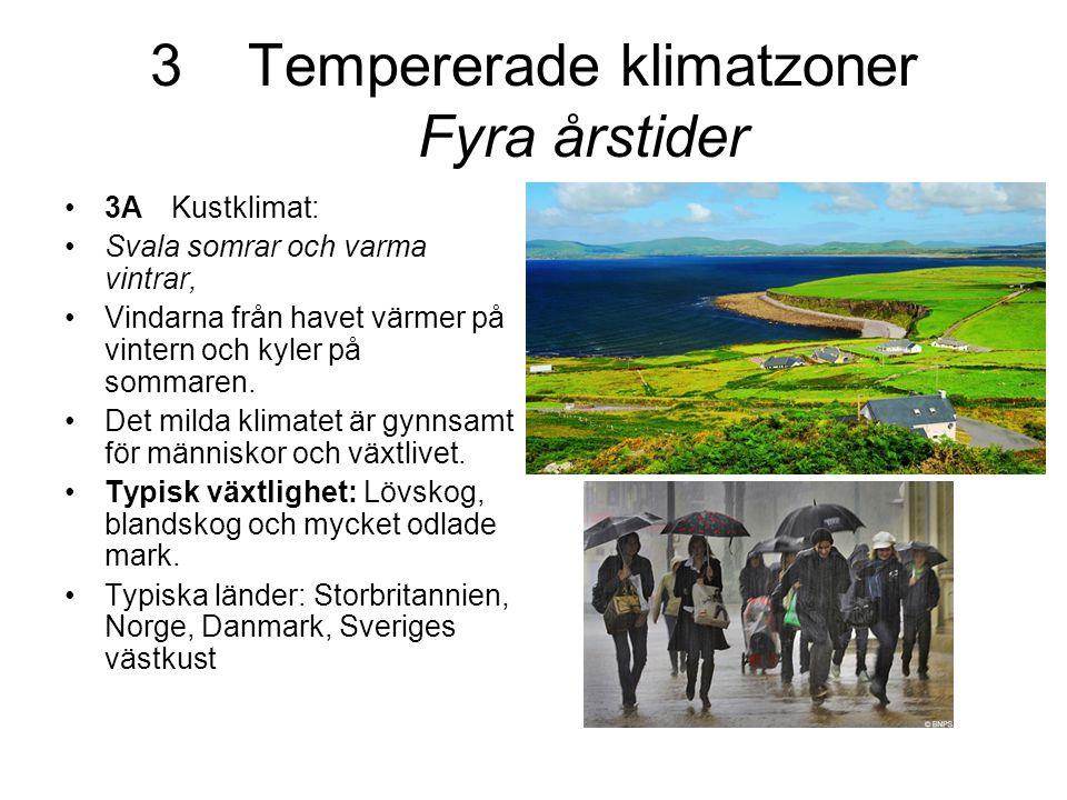 3Tempererade klimatzoner Fyra årstider •3AKustklimat: •Svala somrar och varma vintrar, •Vindarna från havet värmer på vintern och kyler på sommaren. •