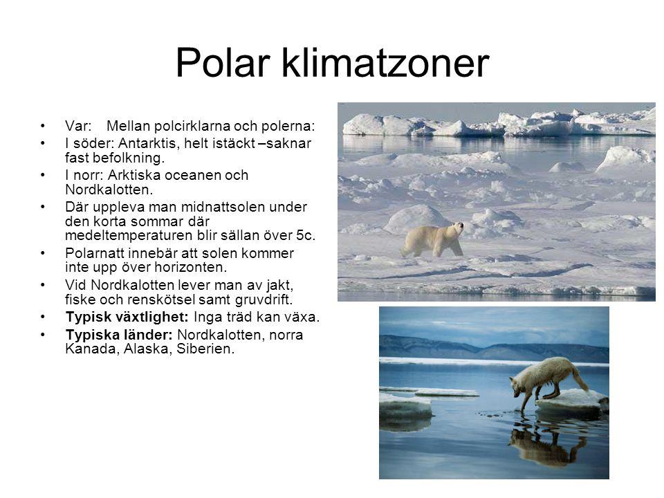 Polar klimatzoner •Var:Mellan polcirklarna och polerna: •I söder: Antarktis, helt istäckt –saknar fast befolkning. •I norr: Arktiska oceanen och Nordk